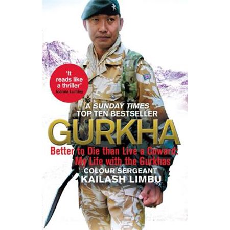 Gurkha : Better to Die than Live a Coward: My Life in the