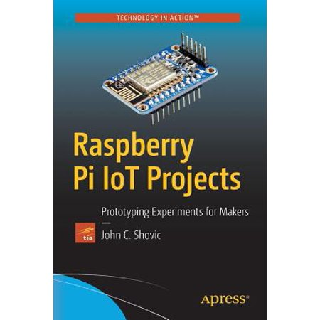 Raspberry Pi IoT Projects : Prototyping Experiments for Makers