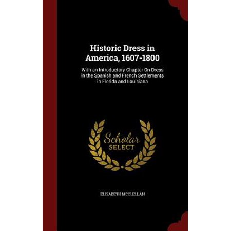 Historic Dress in America, 1607-1800 : With an Introductory Chapter on Dress in the Spanish and French Settlements in Florida and Louisiana](Spanish Dresses)