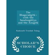The Bhagavadg�t�; With the Sanatsug�t�ya and the Anug�t� - Scholar's Choice Edition