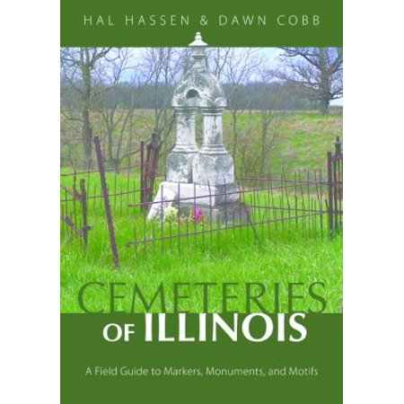 Cemeteries Of Illinois  A Field Guide To Markers  Monuments  And Motifs