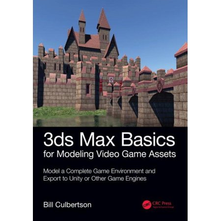 3ds Max Basics for Modeling Video Game Assets: Volume 1 : Model a Complete Game Environment and Export to Unity or Other Game (Best 3ds Max Models)