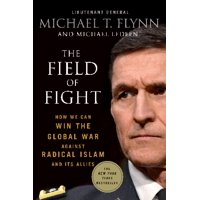 The Field of Fight : How We Can Win the Global War Against Radical Islam and Its Allies