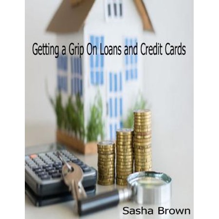 Getting a Grip On Loans and Credit Cards - eBook