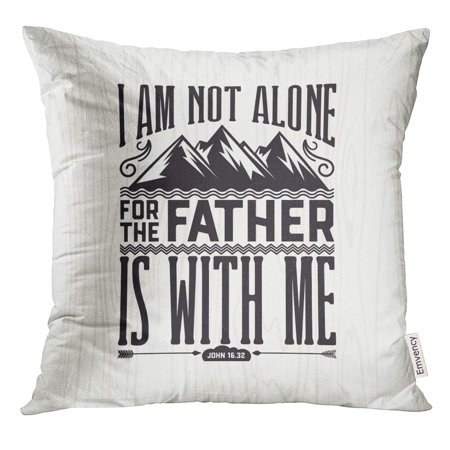 CMFUN Prayer Biblical Christian Lettering I Am Not Alone for The Father is with Me John 16 32 Baptism Pillow Case 20x20 Inches (Best Dad Pillows)