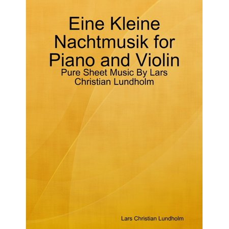 Eine Kleine Nachtmusik Sheet Music (Eine Kleine Nachtmusik for Piano and Violin - Pure Sheet Music By Lars Christian Lundholm - eBook )