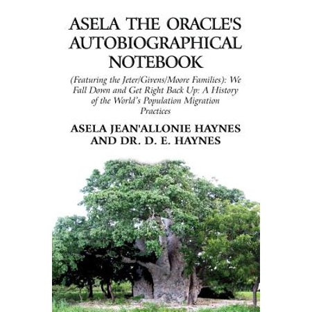 Asela the Oracles Autobiographical Notebook: (Featuring the Jeter Givens   Moore Families): We Fall Down and... by