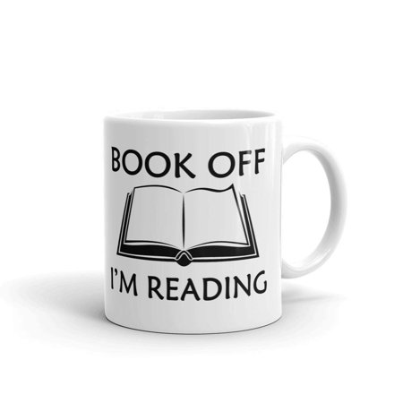 Book Off I'm Reading Bookworm Nerdy Coffee Tea Ceramic Mug Office Work Cup Gift 11 oz