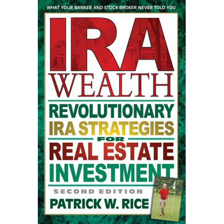 IRA Wealth, Second Edition : Revolutionary IRA Strategies for Real Estate