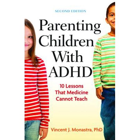 Parenting Children With ADHD : 10 Lessons That Medicine Cannot