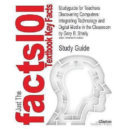 Studyguide For Teachers Discovering Computers  Integrating Technology And Digital Media In The Classroom By Gary B  Shelly  Isbn 9781423911807