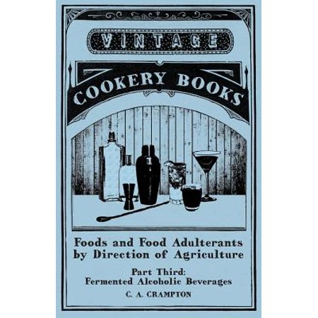Foods and Food Adulterants by Direction of Agriculture - Part Third: Fermented Alcoholic Beverages - eBook (Halloween Beverages Alcoholic)
