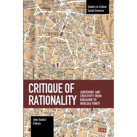 Critique of Rationality : Judgement and Creativity from Benjamin to Merleau-Ponty ()