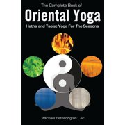 The Complete Book of Oriental Yoga: Hatha and Taoist Yoga for the Seasons - eBook