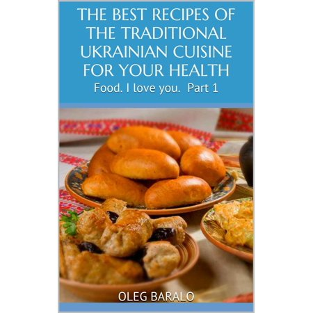 THE BEST RECIPES OF THE TRADITIONAL UKRAINIAN CUISINE FOR YOUR HEALTH -