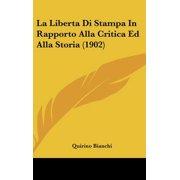 La Liberta Di Stampa in Rapporto Alla Critica Ed Alla Storia (1902)