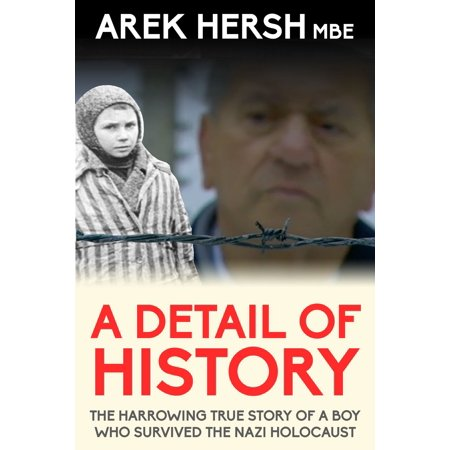 A Detail Of History: The harrowing true story of a boy who survived the Nazi holocaust -