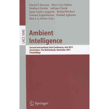Ambient Intelligence  Second International Joint Conference  Ami 2011  Amsterdam  The Netherlands  November 16 18  2011  Proceedings