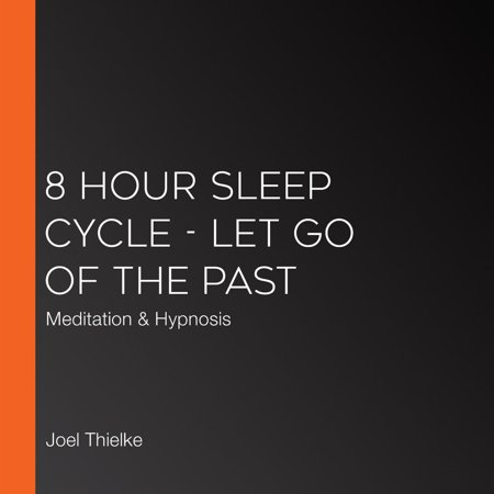8 Hour Sleep Cycle - Let Go of the Past -