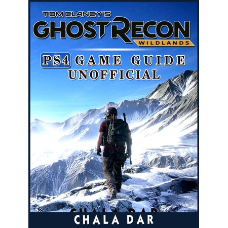 Tom Clancys Ghost Recon Wildlands PS4 Game Guide Unofficial - eBook