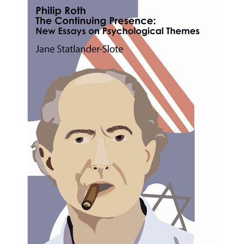 Philip Roth - The Continuing Presence: New Essays on Psychological Themes