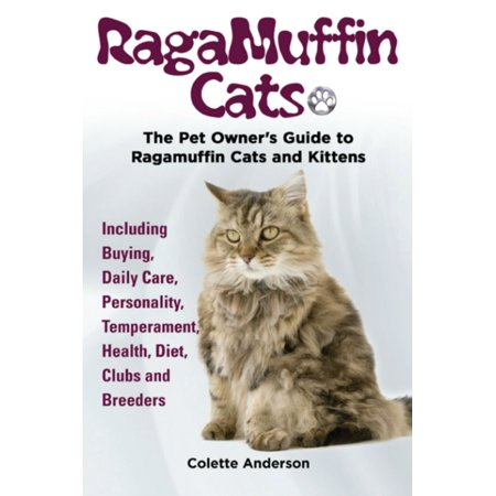 RagaMuffin Cats, The Pet Owners Guide to Ragamuffin Cats and Kittens Including Buying, Daily Care, Personality, Temperament, Health, Diet, Clubs and Breeders - (Best Bengal Cat Breeders)