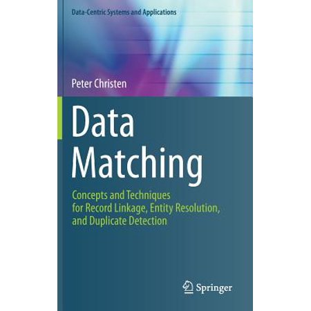 Data Matching : Concepts and Techniques for Record Linkage, Entity Resolution, and Duplicate