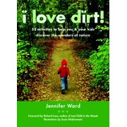 I Love Dirt! : 52 Activities to Help You and Your Kids Discover the Wonders of Nature