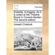 Zobeide. a Tragedy. as It Is Acted at the Theatre-Royal in Covent-Garden. the Second Edition.