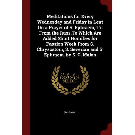 Meditations for Every Wednesday and Friday in Lent on a Prayer of S. Ephraem, Tr. from the Russ.to Which Are Added Short Homilies for Passion Week from S. Chrysostom, S. Severian and S. Ephraem. by S. C. Malan - Prayer In C Halloween