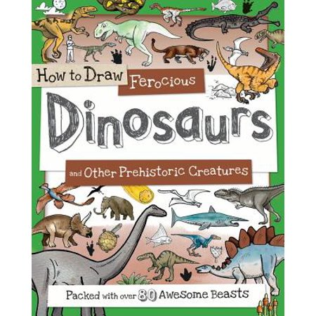 How to Draw Ferocious Dinosaurs and Other Prehistoric Creatures : Packed with Over 80 Amazing Dinosaurs - Halloween Creatures Draw