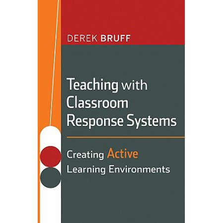 Classroom Response Systems (Teaching with Classroom Response Systems : Creating Active Learning Environments)