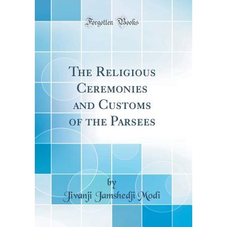 The Religious Ceremonies and Customs of the Parsees (Classic Reprint) (Hardcover) - Arrow Of Light Ceremony Ideas