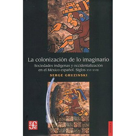 La colonizacion de lo imaginario/ The Colonization of the Imaginary: Sociedades indigenas y occidentalizacion en el Mexico espanol, siglos XVI-XVIII](Musica De Halloween En Espanol)