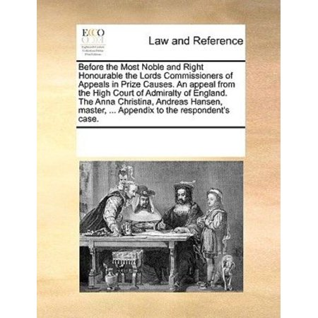 Before the Most Noble and Right Honourable the Lords Commissioners of Appeals in Prize Causes. an Appeal from the High Court of Admiralty of England. the Anna Christina, Andreas Hansen,