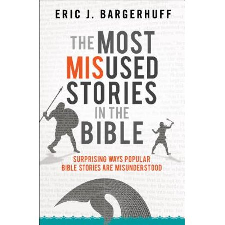 The Most Misused Stories in the Bible : Surprising Ways Popular Bible Stories Are