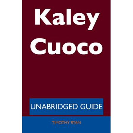 Kaley Cuoco - Unabridged Guide - eBook (Kaley Cuoco To Be Fat Like Me)