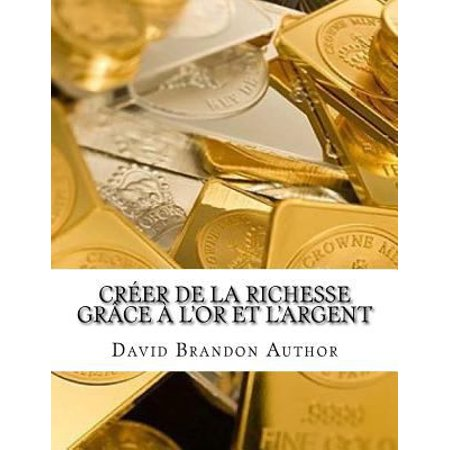 Creer de La Richesse Grace A L'or Et L'Argent: Des Strategies Pratiques Et Conseils Pour Mannequins
