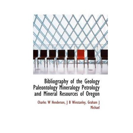Bibliography Of The Geology Paleontology Mineralogy Petrology And Mineral Resources Of Oregon