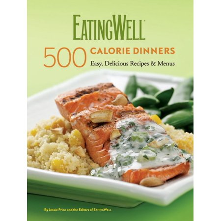 Eatingwell 500 Calorie Dinners : Easy, Delicious Recipes & - Calorie Dinners