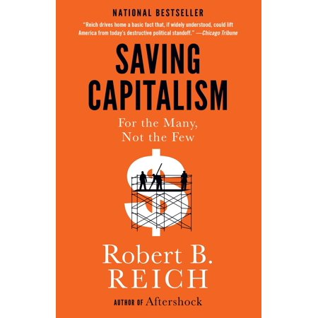 Saving Capitalism : For the Many, Not the Few (Saving Capitalism For The Many Not The Few)