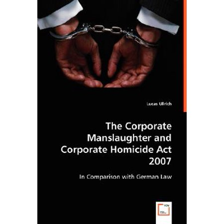 The Corporate Manslaughter and Corporate Homicide ACT