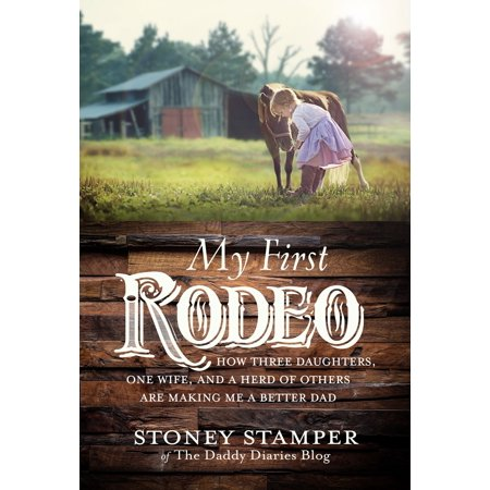 My First Rodeo : How Three Daughters, One Wife, and a Herd of Others Are Making Me a Better (First They Killed My Father Study Guide Answers)