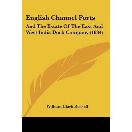 English Channel Ports : And the Estate of the East and West India Dock Company (India Docks)