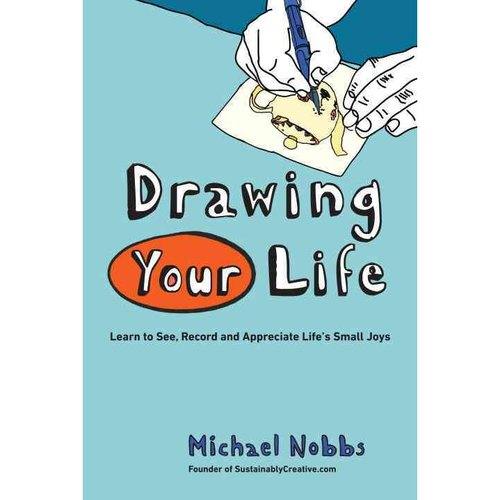Drawing Your Life: Learn to See, Record and Appreciate Life's Small Joys
