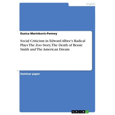 Social Criticism in Edward Albee's Radical Plays The Zoo Story, The Death of Bessie Smith and The American Dream - (The American Dream Play Script Edward Albee)
