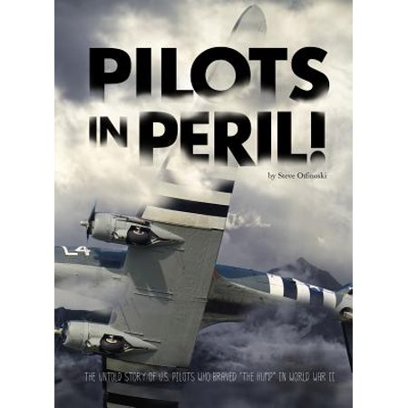 Pilots in Peril! : The Untold Story of U.S. Pilots Who Braved the Hump in World War (Untold Stories Of The Er Crowbar In Head)