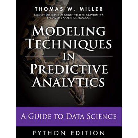 Modeling Techniques in Predictive Analytics with Python and R: A Guide to Data (Mba In Data Science And Data Analytics)