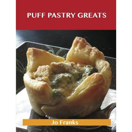Puff Pastry Greats: Delicious Puff Pastry Recipes, The Top 52 Puff Pastry Recipes - eBook