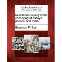 Misellaneous [Sic] Works Consisting of Essays Political and Moral.